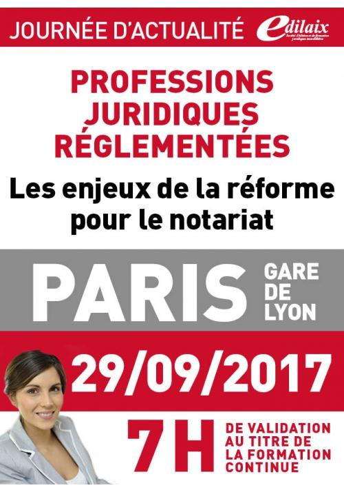 Vendredi 29 septembre 2017 - Les enjeux de la réforme pour le notariat