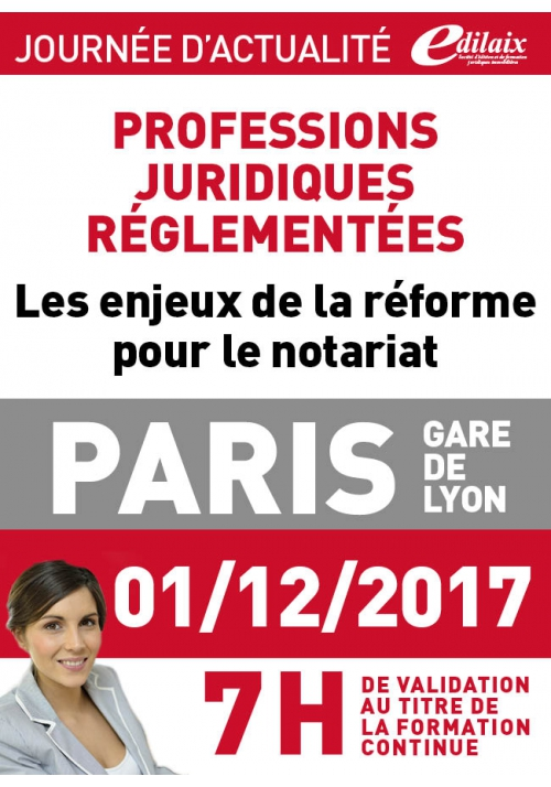 Vendredi 1er décembre 2017 - Les enjeux de la réforme pour le notariat