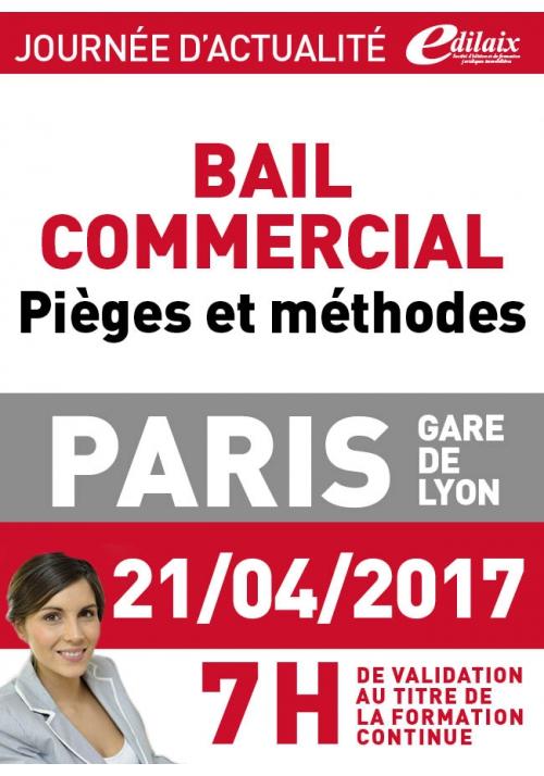 Vendredi 21 avril 2017 - Bail commercial - Pièges et méthodes