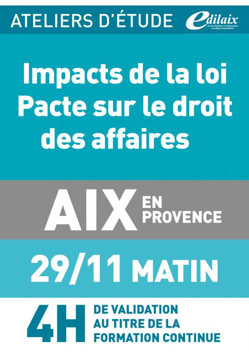 Droit des affaires & loi PACTE - Vendredi 29 novembre 2019 - ATELIERS D'ETUDE - Aix-en-Provence -