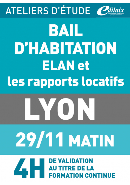 Bail d'habitation et ELAN - Vendredi 29 novembre 2019 - ATELIERS D'ETUDE - Lyon -