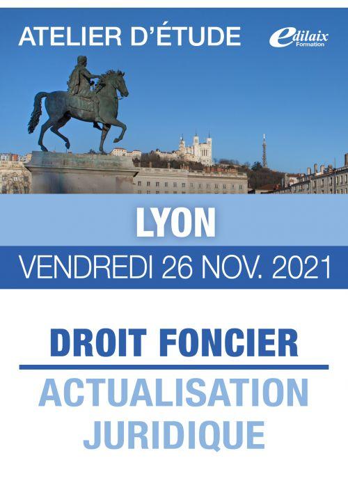 Lyon - Vendredi 26 Nov. 2021 - DROIT FONCIER : ACTUALISATION JURIDIQUE